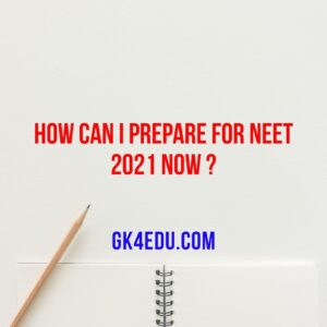 How can I prepare for NEET 2021 Now ?