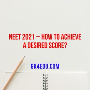 NEET 2021 – HOW TO ACHIEVE A DESIRED SCORE